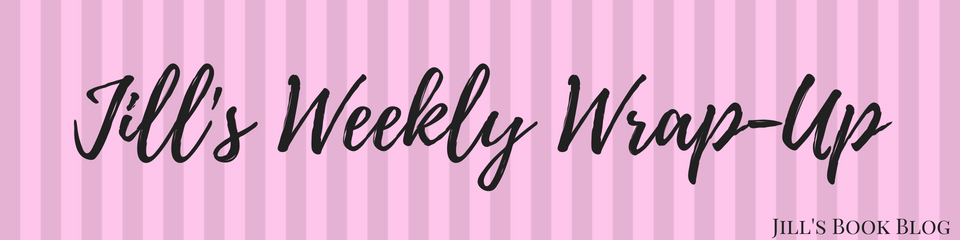 Jill's Weekly Wrap-Up – March 31